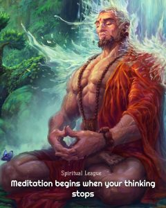 Meditation begins when your thinking stops