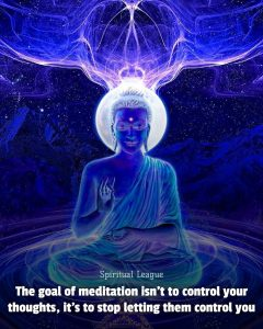 The goal of meditation isn't to control your thoughts, it's to stop letting your thoughts control you