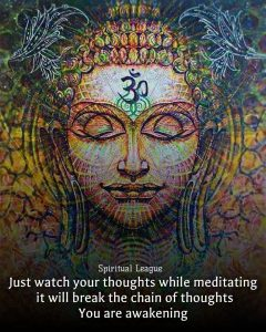 just watch your thoughts on meditation it will break the chain of thoughts you are awakening