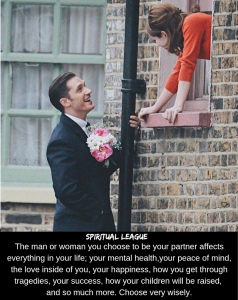 The man or woman you choose to be your partner affects everything in your life: your mental health, your peace of mind, the love inside of you